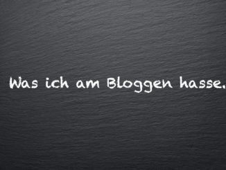 Was ich am Bloggen hasse